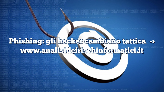 Phishing: gli hacker cambiano tattica
