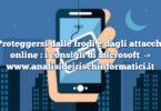 Proteggersi dalle frodi e dagli attacchi online : i consigli di microsoft