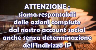CASSAZIONE : siamo responsabili delle azioni compiute dal nostro account social anche senza determinazione dell'indirizzo IP