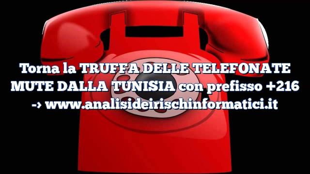 Torna la TRUFFA DELLE TELEFONATE MUTE DALLA TUNISIA con prefisso +216
