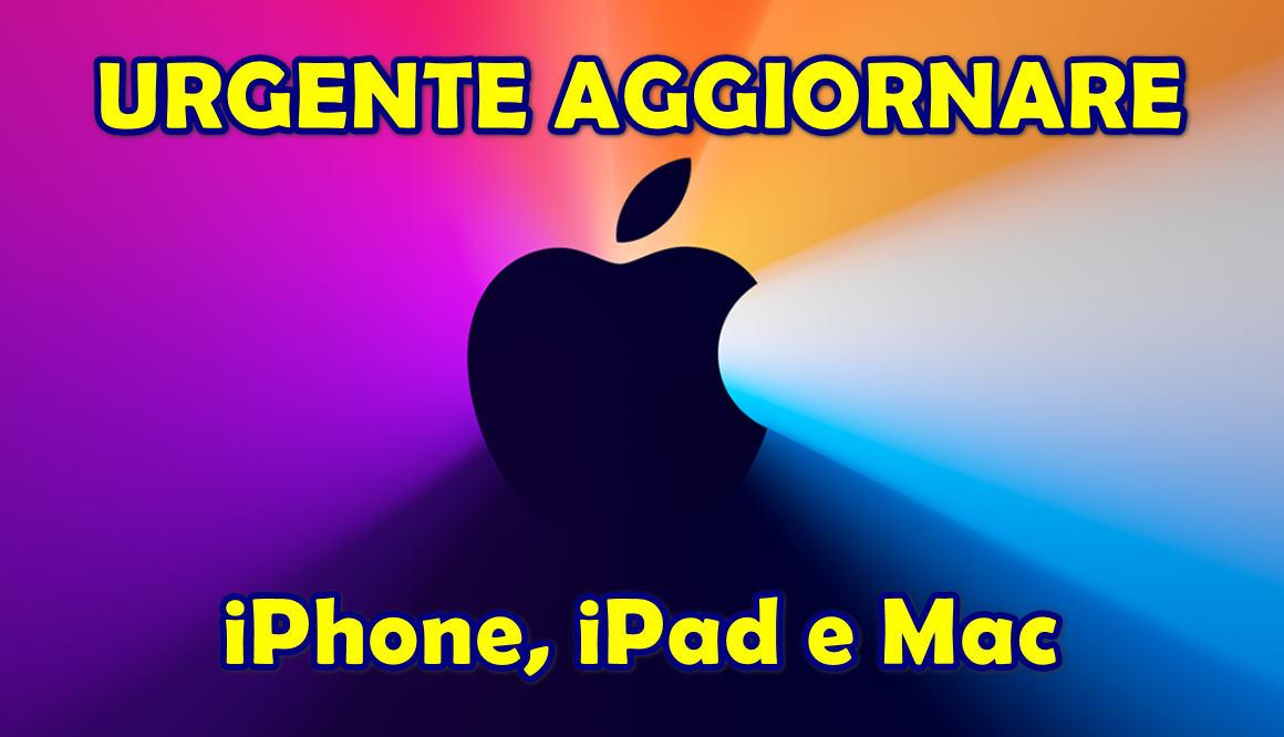 URGENTE AGGIORNARE iPhone, iPad e Mac