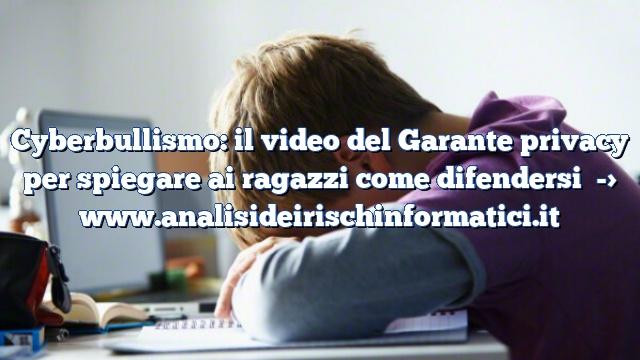 Cyberbullismo: il video del Garante privacy per spiegare ai ragazzi come difendersi