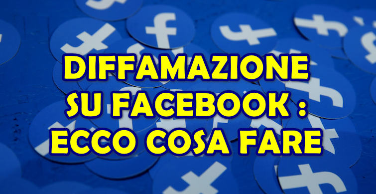 DIFFAMAZIONE SU FACEBOOK : ECCO COSA FARE