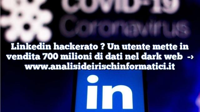 Linkedin hackerato ? Un utente mette in vendita 700 milioni di dati nel dark web