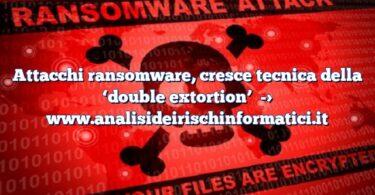 Attacchi ransomware, cresce tecnica della 'double extortion'