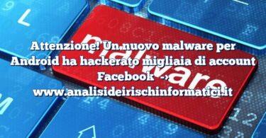 Attenzione! Un nuovo malware per Android ha hackerato migliaia di account Facebook