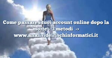 Come passare i tuoi account online dopo la morte – 3 metodi