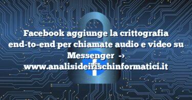 Facebook aggiunge la crittografia end-to-end per chiamate audio e video su Messenger