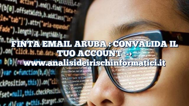 FINTA EMAIL ARUBA : CONVALIDA IL TUO ACCOUNT