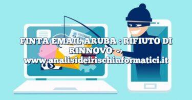 FINTA EMAIL ARUBA : RIFIUTO DI RINNOVO