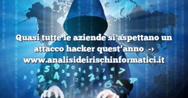 Quasi tutte le aziende si aspettano un attacco hacker quest'anno