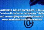 """AGENZIA DELLE ENTRATE : il finto """"avviso di rimborso delle tasse"""" dalla email contact@AgenziadelleEntrate.it"""