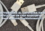 ATTENZIONE AL CAVO RUBA DATI APPLE CON UN CHIP NASCOSTO
