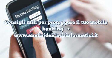 Consigli utili per proteggere il tuo mobile banking
