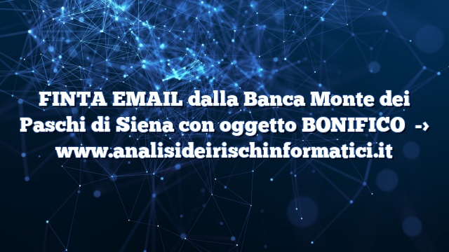 FINTA EMAIL dalla Banca Monte dei Paschi di Siena con oggetto BONIFICO
