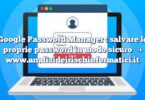 Google Password Manager : salvare le proprie password in modo sicuro
