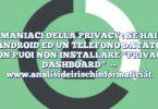 """MANIACI DELLA PRIVACY : SE HAI ANDROID ED UN TELEFONO DATATO NON PUOI NON INSTALLARE """"PRIVACY DASHBOARD"""""""