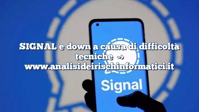SIGNAL è down a causa di difficoltà tecniche