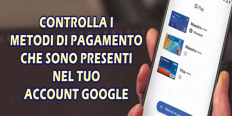 CONTROLLA I METODI DI PAGAMENTO CHE SONO PRESENTI NEL TUO ACCOUNT GOOGLE