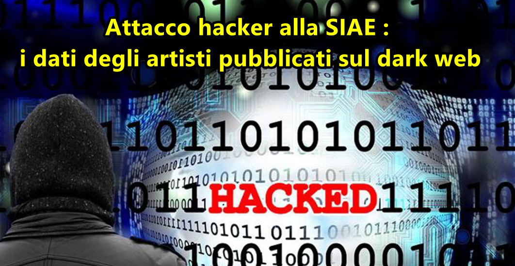 Attacco hacker alla SIAE : i dati degli artisti pubblicati sul dark web. Come controllare se ci sono anche i tuoi ?