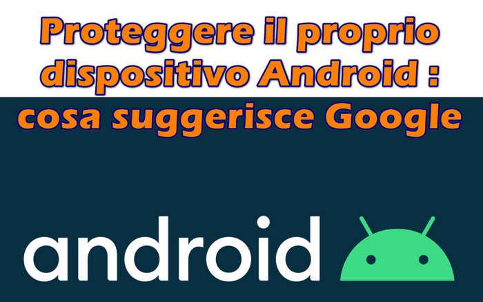 Proteggere il proprio dispositivo Android : cosa suggerisce Google