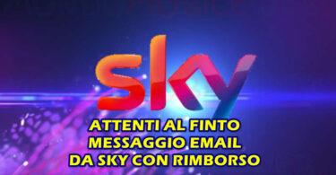 ATTENTI AL FINTO MESSAGGIO EMAIL DA SKY CON RIMBORSO